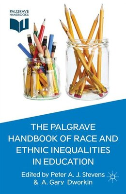 Book The Palgrave Handbook of Race and Ethnic Inequalities in Education by Peter A. J. Stevens
