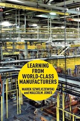 Book Learning From World Class Manufacturers by Marek Szwejczewski