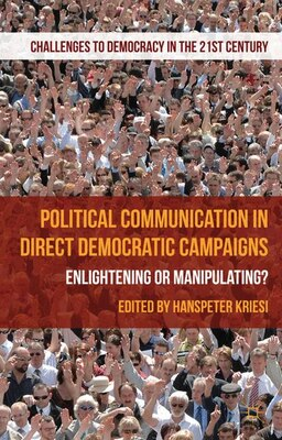 Book Political Communication in Direct Democratic Campaigns: Enlightening or Manipulating? by Hanspeter Kriesi