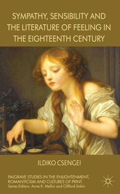 Book Sympathy, Sensibility and the Literature of Feeling in the Eighteenth Century by Ildiko Csengei