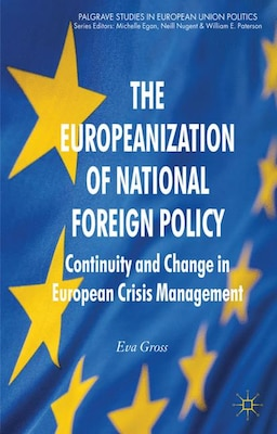 Book The Europeanization Of National Foreign Policy: Continuity And Change In European Crisis Management by Eva Gross