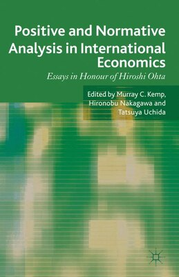 Book Positive and Normative Analysis in International Economics: Essays in Honour of Hiroshi Ohta by Hironobu Nakagawa
