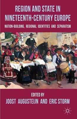 Book Region and State in Nineteenth-Century Europe: Nation-Building, Regional Identities and Separatism by Joost Augusteijn