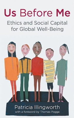 Book Us Before Me: Ethics And Social Capital For Global Well-being by P. Illingworth