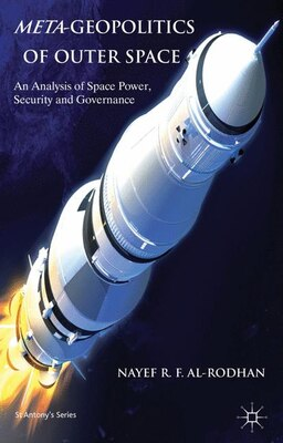 Book Meta-Geopolitics of Outer Space: An Analysis of Space Power, Security and Governance by Nayef R.F. Al-Rodhan