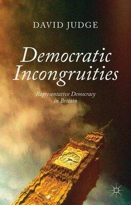 Book Democratic Incongruities: Representative Democracy in Britain by David Judge