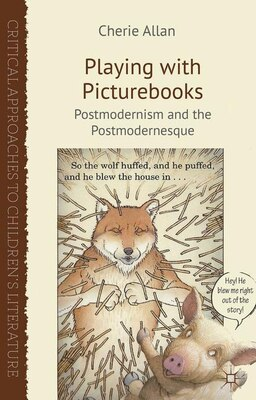 Book Playing with Picturebooks: Postmodernism and the Postmodernesque by Cherie Allan