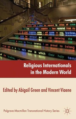 Book Religious Internationals in the Modern World: Globalization and Faith Communities since 1750 by Abigail Green