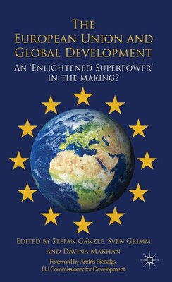 Book The European Union and Global Development: An 'Enlightened Superpower' in the Making? by Stefan Gänzle