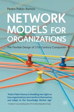 Book Network Models For Organizations: The Flexible Design Of 21st Century Companies by Pedro Pablo Ramos