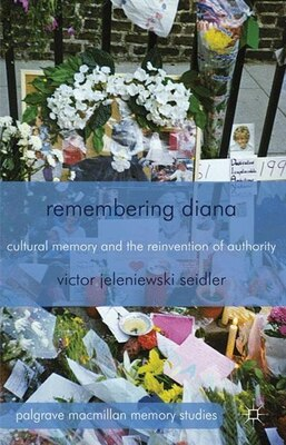 Book Remembering Diana: Cultural Memory and the Reinvention of Authority by Victor Jeleniewski Seidler