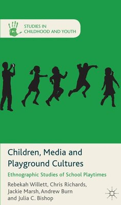 Book Children, Media And Playground Cultures: Ethnographic Studies Of School Playtimes by Rebekah Willett