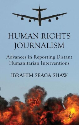Book Human Rights Journalism: Advances in Reporting Distant Humanitarian Interventions by Ibrahim Seaga Shaw
