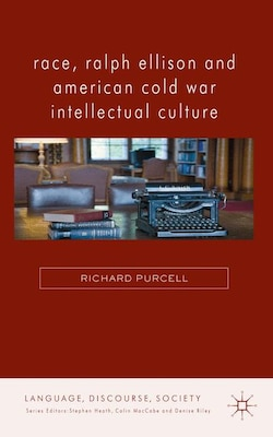 Book Race, Ralph Ellison and American Cold War Intellectual Culture by Richard Purcell