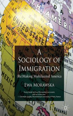 Book A Sociology Of Immigration: (re)making Multifaceted America by Ewa Morawska