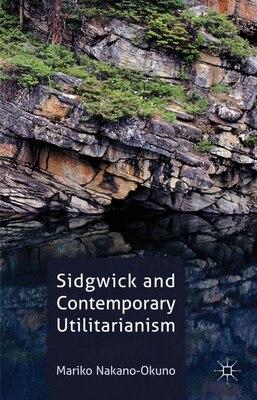 Book Sidgwick and Contemporary Utilitarianism by Mariko Nakano-Okuno