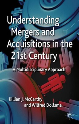 Book Understanding Mergers and Acquisitions in the 21st Century: A Multidisciplinary Approach by Killian J. McCarthy
