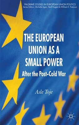 Book The European Union As A Small Power: After The Post-cold War by A. Toje