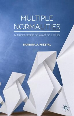 Book Multiple Normalities: Making Sense Of Ways Of Living by Barbara A. Misztal