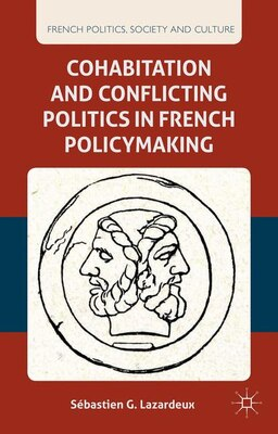 Book Cohabitation and Conflicting Politics in French Policymaking by Sébastien G. Lazardeux