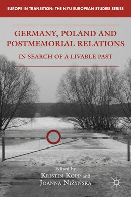 Book Germany, Poland And Postmemorial Relations: In Search Of A Livable Past by Kristin Kopp