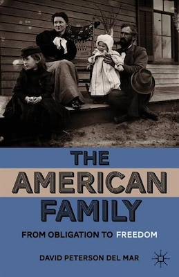 Book The American Family: From Obligation To Freedom by David Peterson del Mar