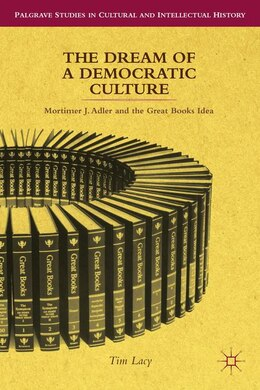 Book The Dream of a Democratic Culture: Mortimer J. Adler and the Great Books Idea by Tim Lacy