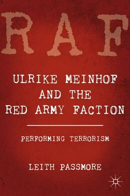Book Ulrike Meinhof And The Red Army Faction: Performing Terrorism by Leith Passmore