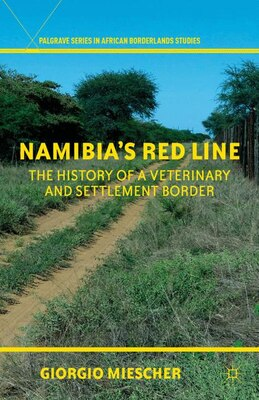 Book Namibia's Red Line: The History Of A Veterinary And Settlement Border by Giorgio Miescher