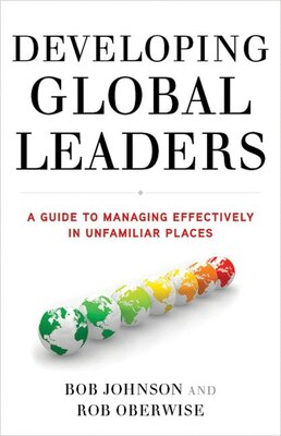Book Developing Global Leaders: A Guide to Managing Effectively in Unfamiliar Places by Bob Johnson