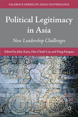 Book Political Legitimacy in Asia: New Leadership Challenges by Hui-Chieh Loy