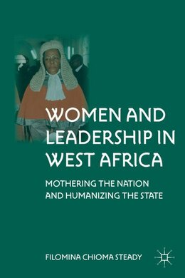 Book Women And Leadership In West Africa: Mothering the Nation and Humanizing the State by F. Steady