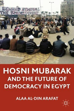 Book Hosni Mubarak And The Future Of Democracy In Egypt by Alaa Al-din A.