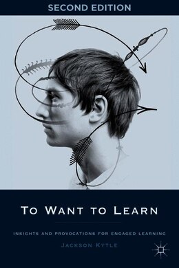 Book To Want to Learn: Insights and Provocations For Engaged Learning by Jackson Kytle