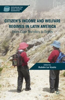 Book Citizen's Income and Welfare Regimes in Latin America: From Cash Transfers to Rights by Rubén Lo Vuolo
