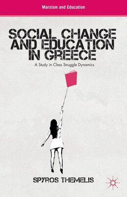 Book Social Change and Education in Greece: A Study in Class Struggle Dynamics by S. Themelis