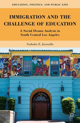 Book Immigration and the Challenge of Education: A Social Drama Analysis in South Central Los Angeles by Nathalia E. Jaramillo