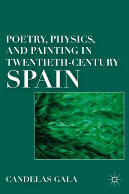 Book Poetry, Physics, And Painting In Twentieth-century Spain by C. Gala