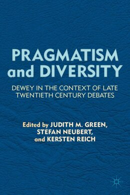 Book Pragmatism and Diversity: Dewey in the Context of Late Twentieth Century Debates by J. Green