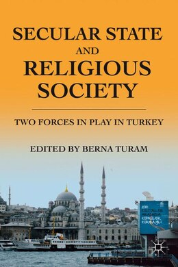 Book Secular State and Religious Society: Two Forces in Play in Turkey by B. Turam
