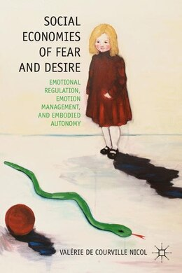 Book Social Economies of Fear and Desire: Emotional Regulation, Emotion Management, and Embodied Autonomy by Valérie de Courville Nicol