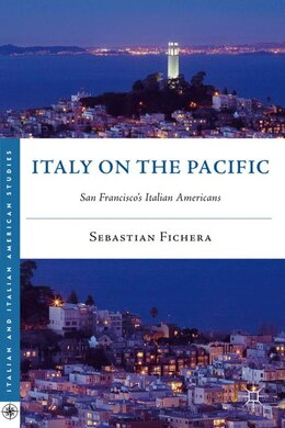 Book Italy on the Pacific: San Francisco's Italian Americans by Sebastian Fichera