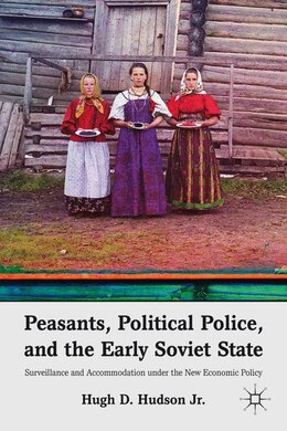 Book Peasants, Political Police, and the Early Soviet State: Surveillance and Accommodation under the… by Hugh D. Hudson