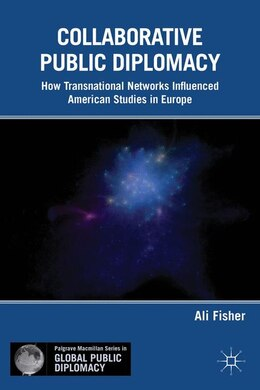 Book Collaborative Public Diplomacy: How Transnational Networks Influenced American Studies in Europe by Ali Fisher