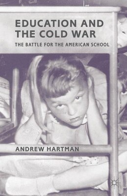 Book Education and the Cold War: The Battle for the American School by Andrew Hartman