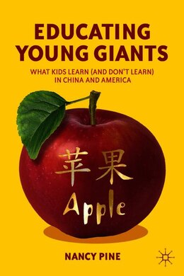 Book Educating Young Giants: What Kids Learn (and Don't Learn) In China And America by Nancy Pine