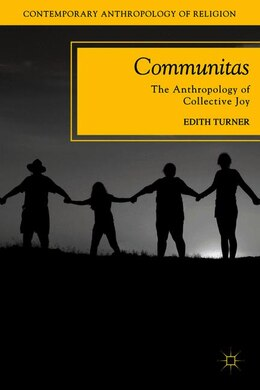 Book Communitas: The Anthropology of Collective Joy by Edith Turner