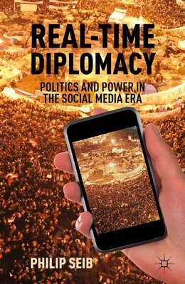 Book Real-Time Diplomacy: Politics and Power in the Social Media Era by Philip Seib