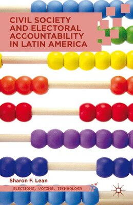 Book Civil Society and Electoral Accountability in Latin America by Sharon F. Lean