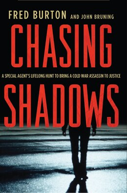 Book Chasing Shadows: A Special Agent's Lifelong Hunt to Bring a Cold War Assassin to Justice by Fred Burton